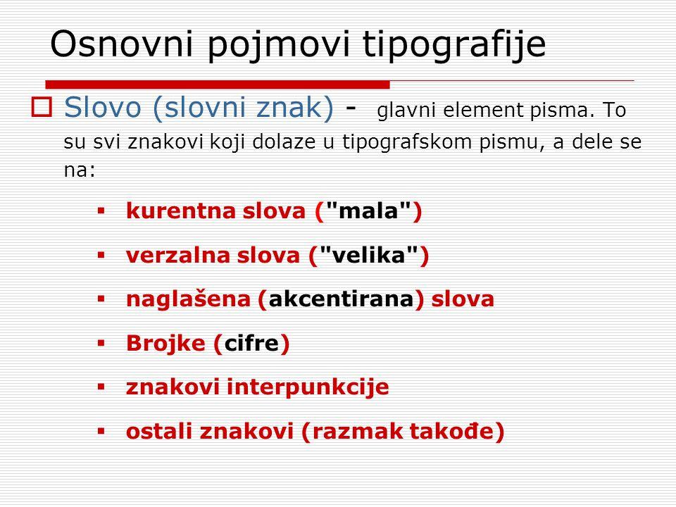 Osnovni pojmovi tipografije  Slovo (slovni znak) - glavni element pisma.