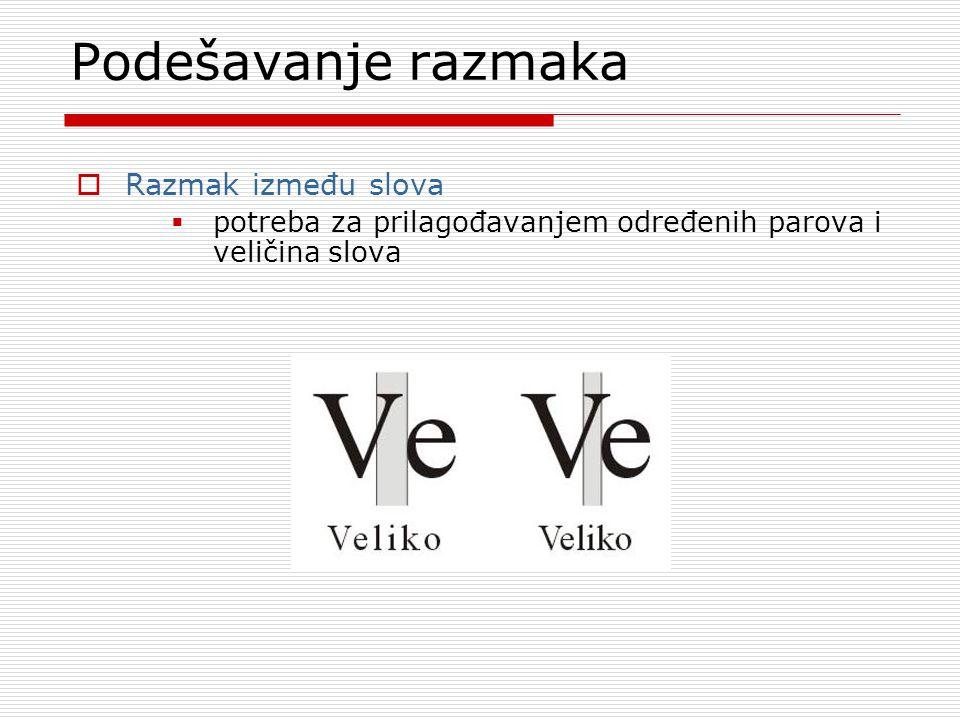 Podešavanje razmaka  Razmak između slova  potreba za prilagođavanjem određenih parova i veličina slova