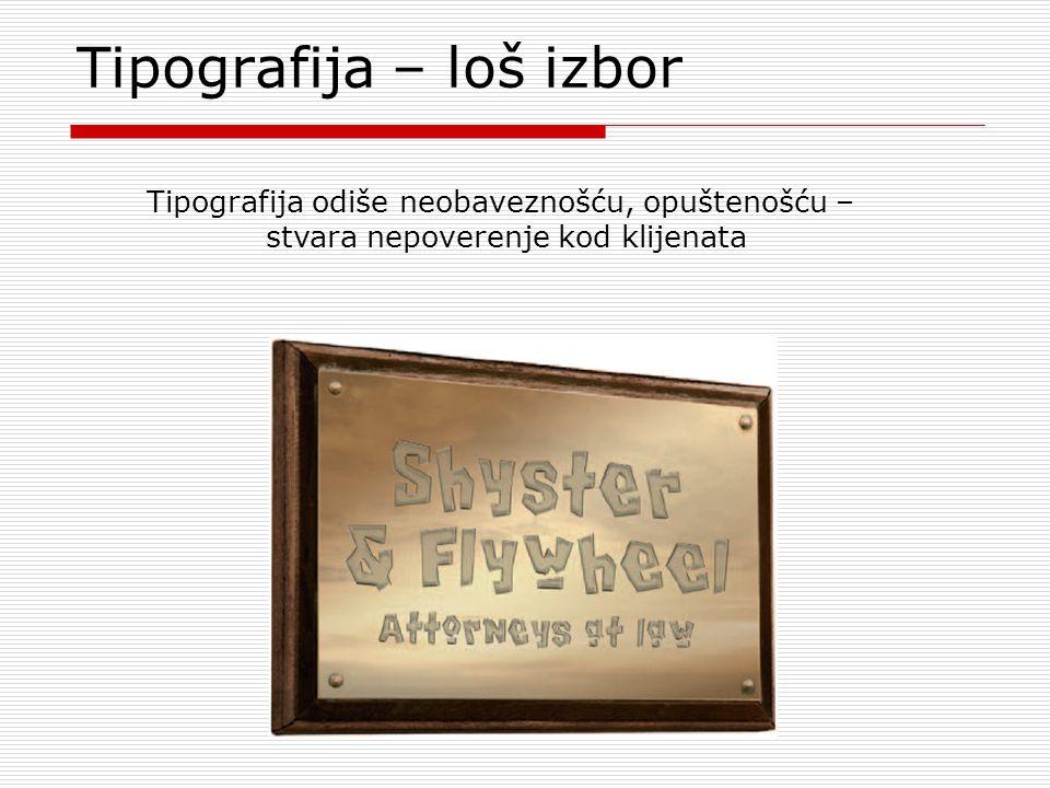 Tipografija – loš izbor Tipografija odiše neobaveznošću, opuštenošću – stvara nepoverenje kod klijenata
