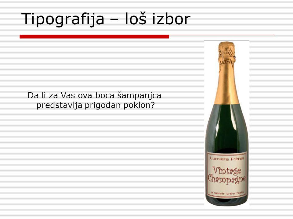 Tipografija – loš izbor Da li za Vas ova boca šampanjca predstavlja prigodan poklon?