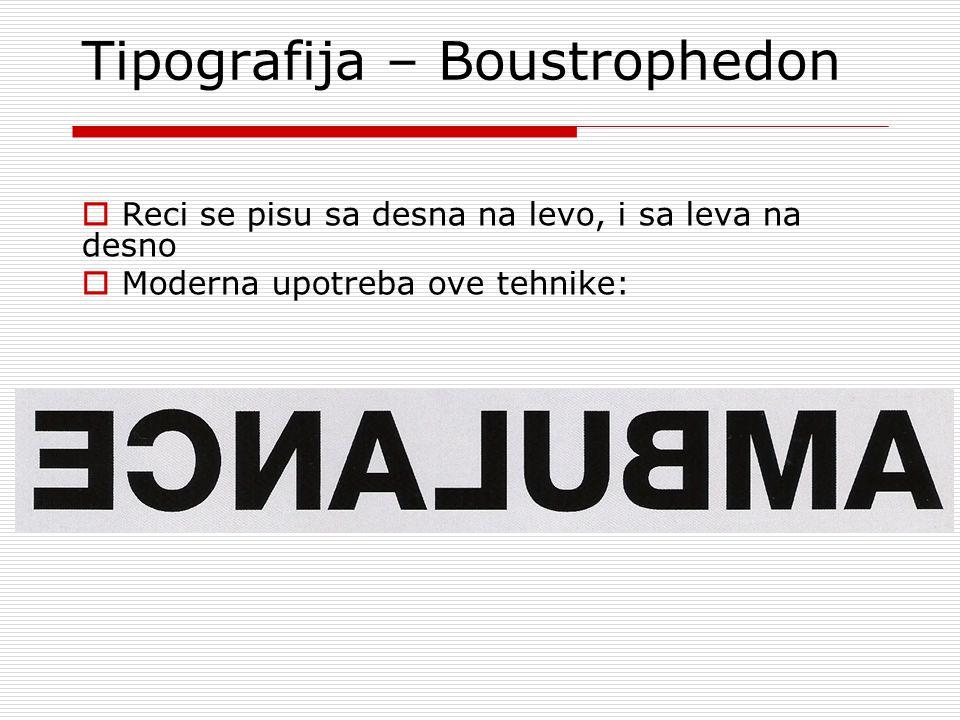 Tipografija – Boustrophedon  Reci se pisu sa desna na levo, i sa leva na desno  Moderna upotreba ove tehnike: