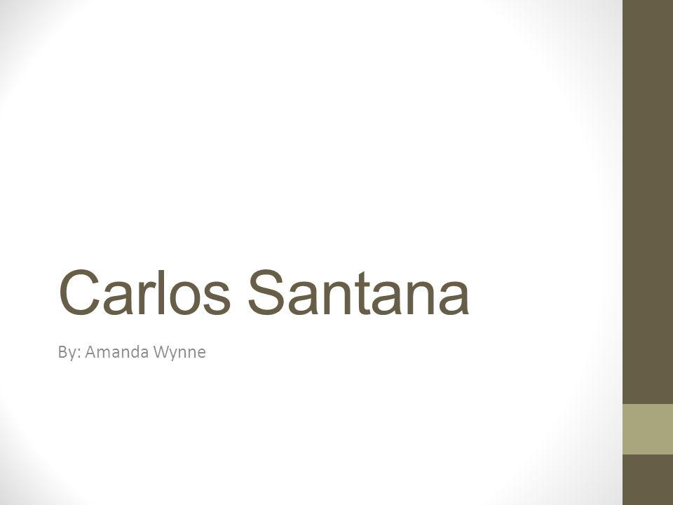 Carlos Santana By: Amanda Wynne