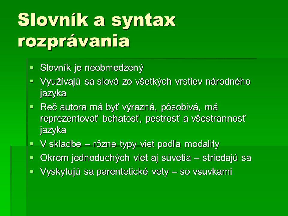 Slovník a syntax rozprávania  Slovník je neobmedzený  Využívajú sa slová zo všetkých vrstiev národného jazyka  Reč autora má byť výrazná, pôsobivá,