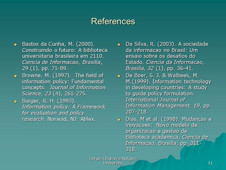 Sergio Chaparro/Rutgers University 11 References  Bastos da Cunha, M. (2000). Construindo o futuro: A biblioteca universitaria brasileira em 2110. Ci