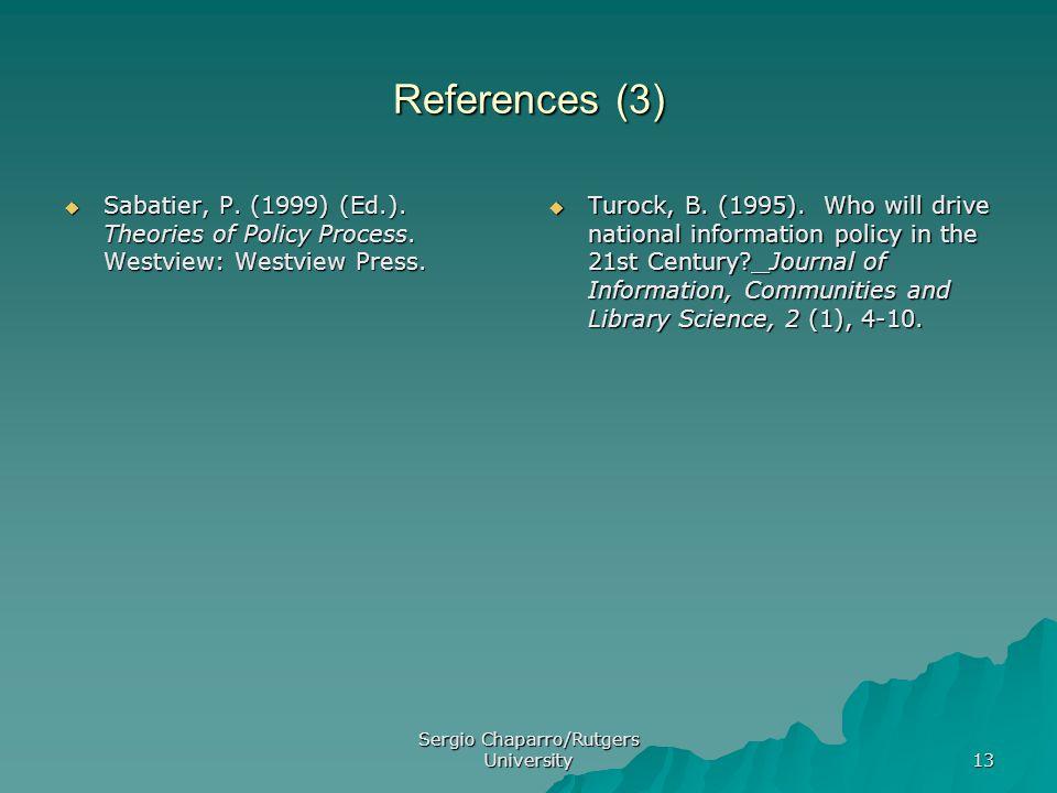 Sergio Chaparro/Rutgers University 13 References (3)  Sabatier, P. (1999) (Ed.). Theories of Policy Process. Westview: Westview Press.  Turock, B. (