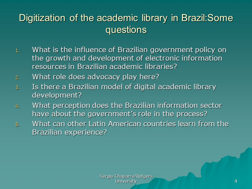 Sergio Chaparro/Rutgers University 4 Digitization of the academic library in Brazil:Some questions 1.