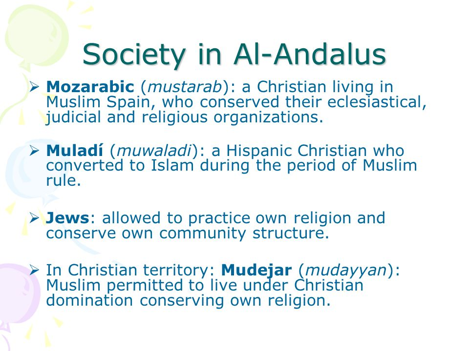 Society in Al-Andalus  Mozarabic (mustarab): a Christian living in Muslim Spain, who conserved their eclesiastical, judicial and religious organizations.