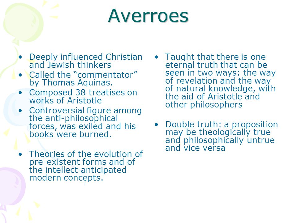 Averroes Deeply influenced Christian and Jewish thinkers Called the commentator by Thomas Aquinas.