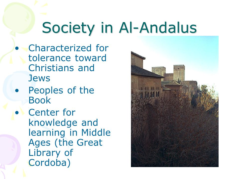 Society in Al-Andalus Characterized for tolerance toward Christians and Jews Peoples of the Book Center for knowledge and learning in Middle Ages (the Great Library of Cordoba)