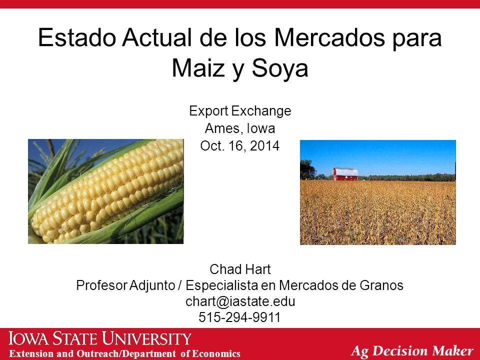 Extension and Outreach/Department of Economics Estado Actual de los Mercados para Maiz y Soya Export Exchange Ames, Iowa Oct.