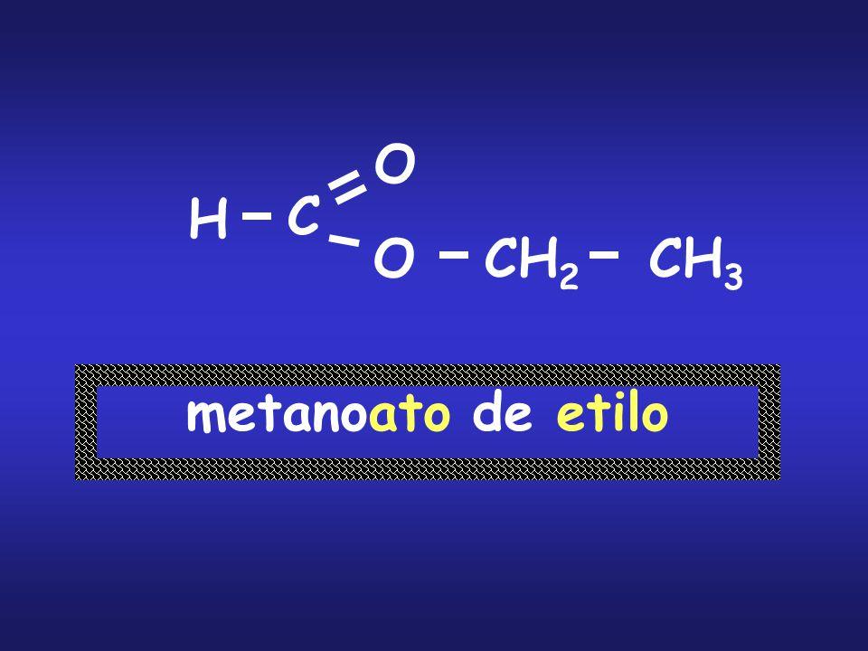C O O CH 2 CH 3 metanoato de etilo H