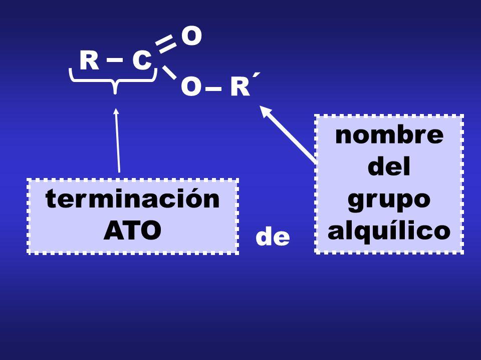R C O O R ´ terminación ATO de nombre del grupo alquílico