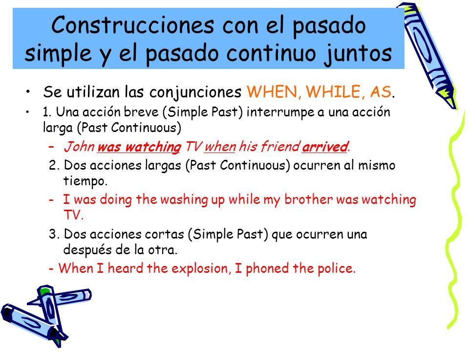 Construcciones con el pasado simple y el pasado continuo juntos Se utilizan las conjunciones WHEN, WHILE, AS.