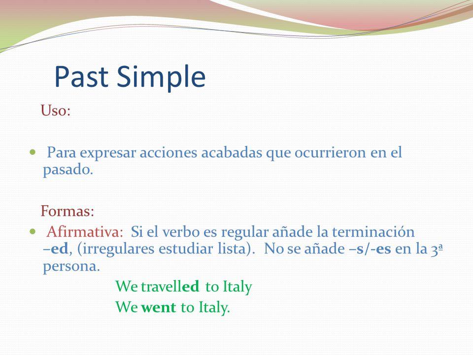 Past Simple Uso: Para expresar acciones acabadas que ocurrieron en el pasado.