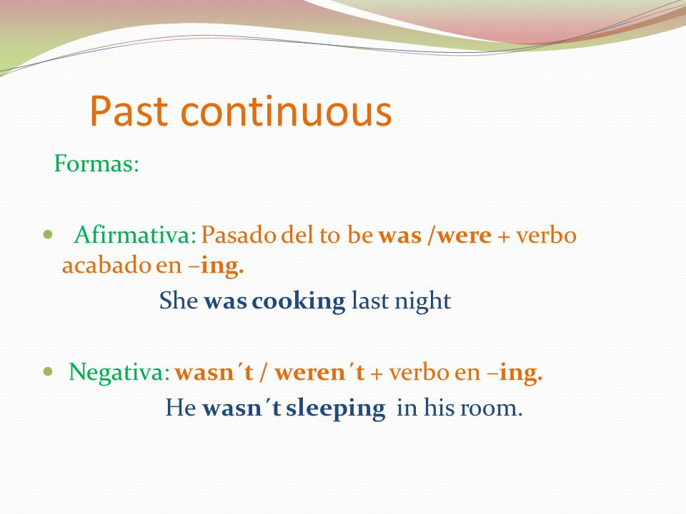 Past Continuous.Interrogativa: (Wh) + was / were + suj + V ing.