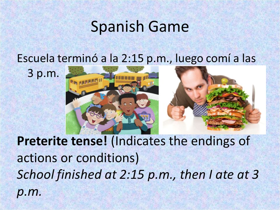Spanish Game Escuela terminó a la 2:15 p.m., luego comí a las 3 p.m.