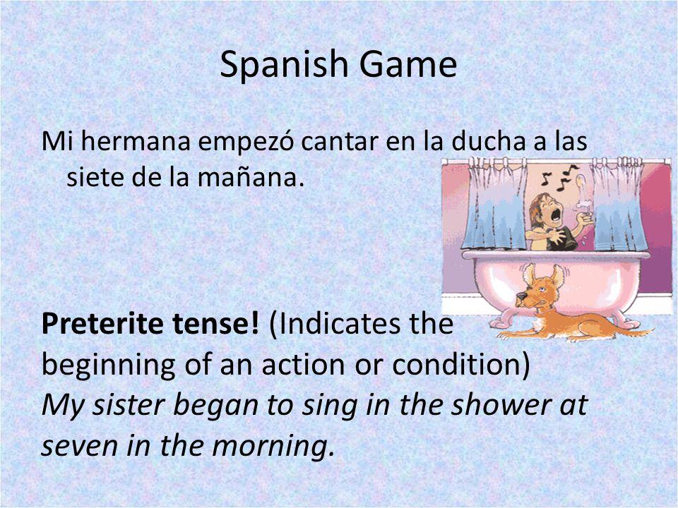 Spanish Game Mi hermana empezó cantar en la ducha a las siete de la mañana.