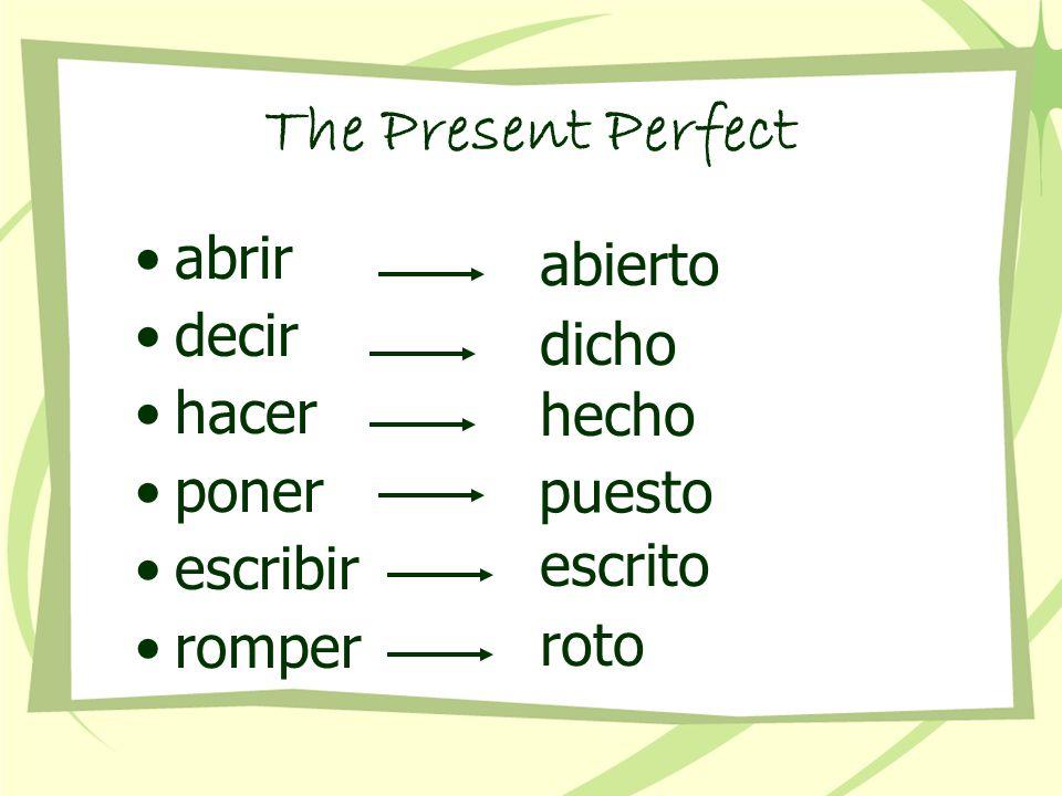 The Present Perfect abrir decir hacer poner escribir romper abierto dicho hecho puesto escrito roto