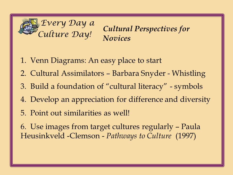 "Cultural Perspectives for Novices 3. Build a foundation of ""cultural literacy"" - symbols 1. Venn Diagrams: An easy place to start 4. Develop an apprec"