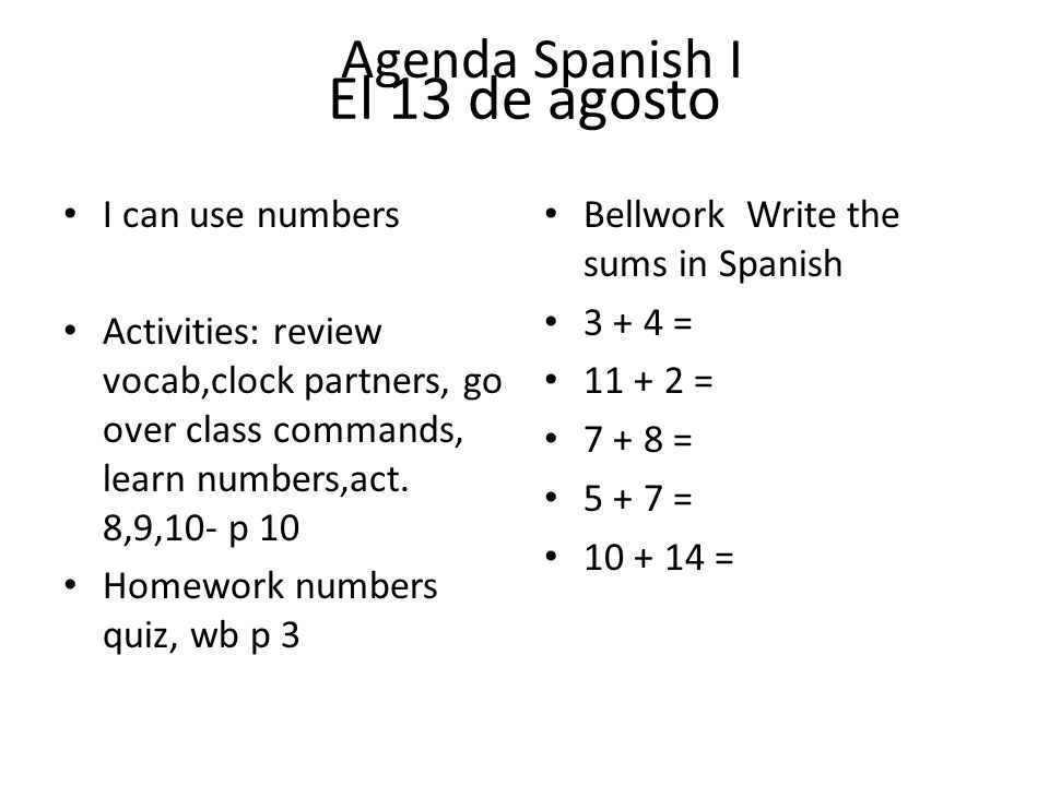 I can use numbers Activities: review vocab,clock partners, go over class commands, learn numbers,act.