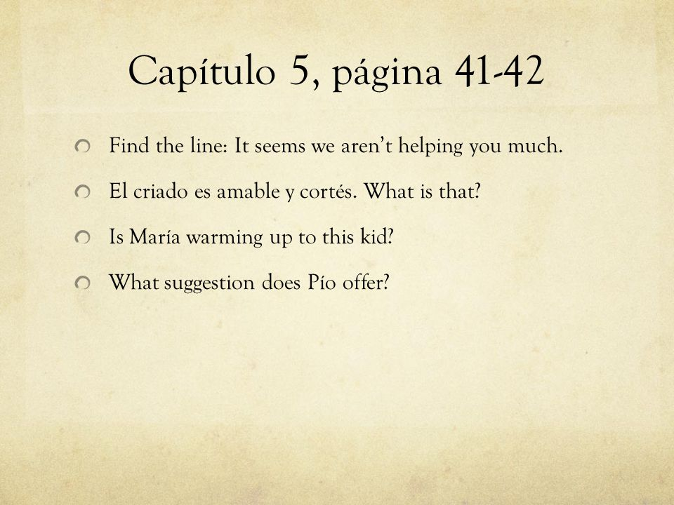 Capítulo 5, página 41-42 Find the line: It seems we aren't helping you much.