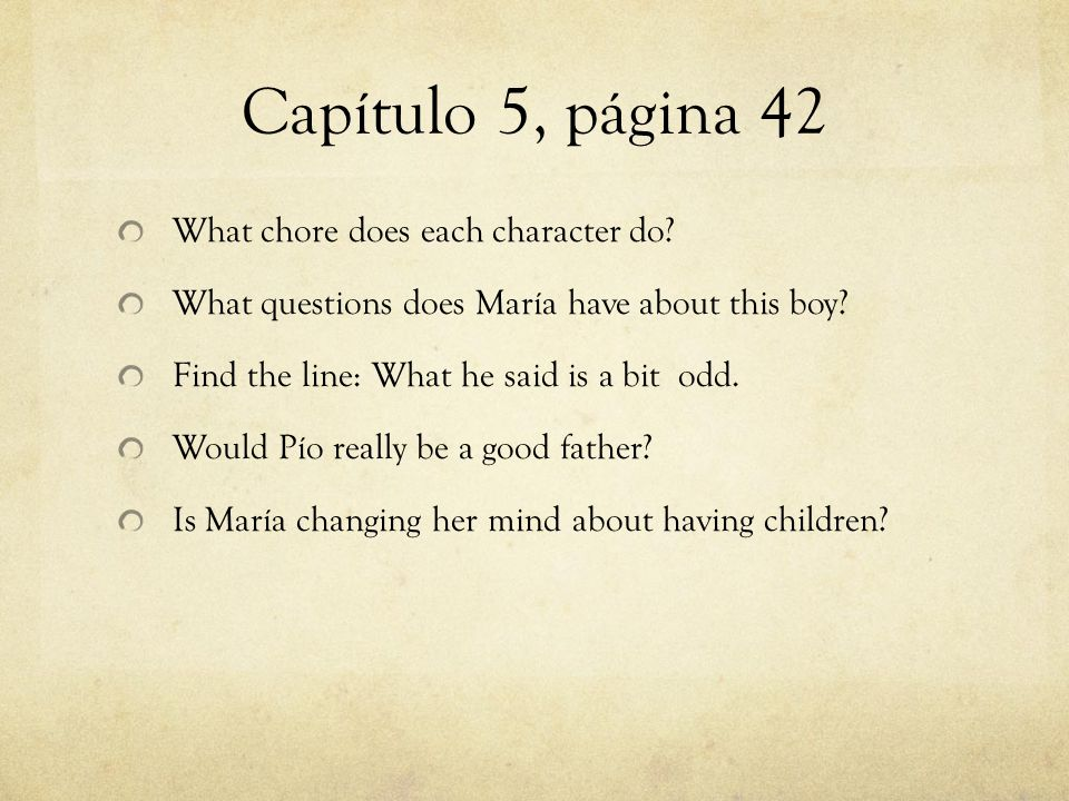 Capítulo 5, página 42 What chore does each character do? What questions does María have about this boy? Find the line: What he said is a bit odd. Woul