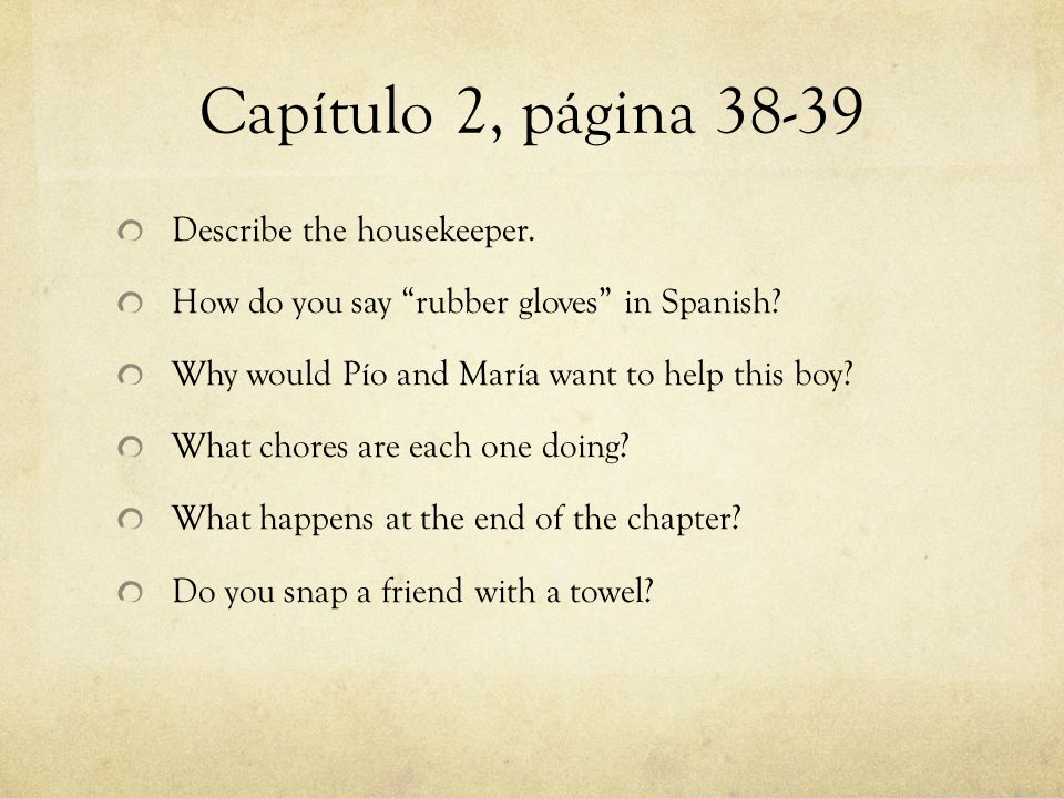 """Capítulo 2, página 38-39 Describe the housekeeper. How do you say """"rubber gloves"""" in Spanish? Why would Pío and María want to help this boy? What chor"""