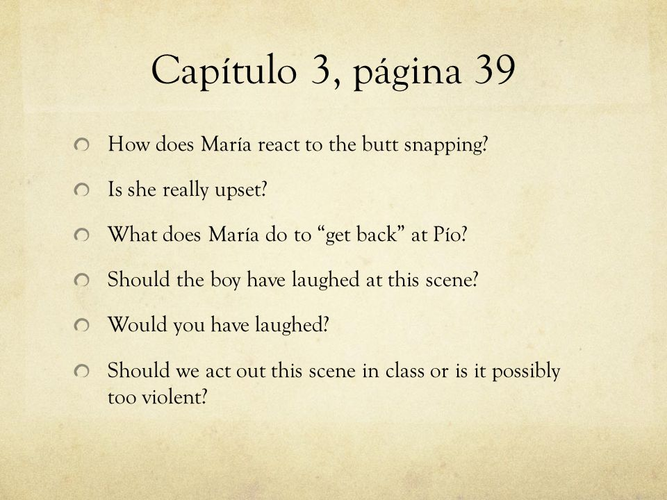 """Capítulo 3, página 39 How does María react to the butt snapping? Is she really upset? What does María do to """"get back"""" at Pío? Should the boy have lau"""