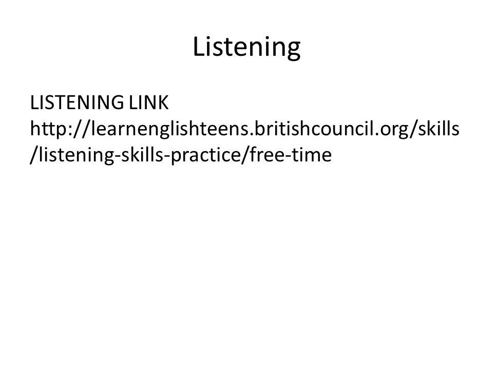 Listening LISTENING LINK http://learnenglishteens.britishcouncil.org/skills /listening-skills-practice/free-time
