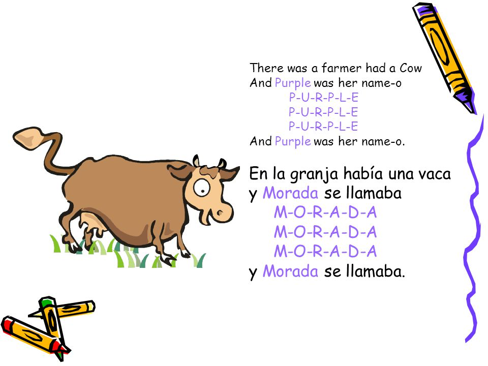 There was a farmer had a Cow And Purple was her name-o P-U-R-P-L-E And Purple was her name-o.