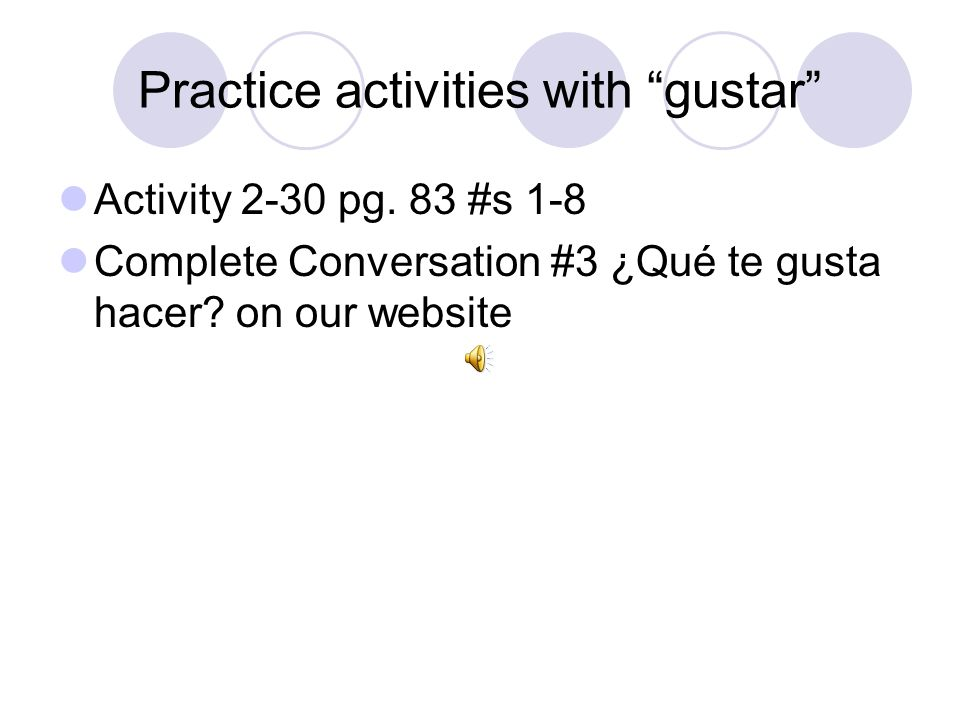 Practice activities with gustar Activity 2-30 pg.