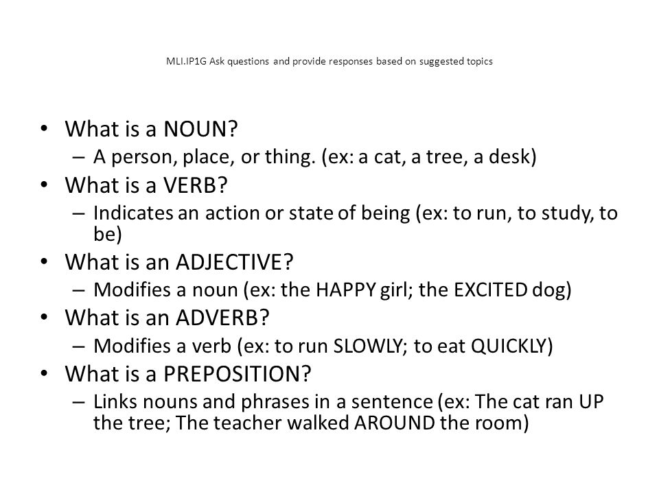 MLI.IP1G Ask questions and provide responses based on suggested topics What is a NOUN.