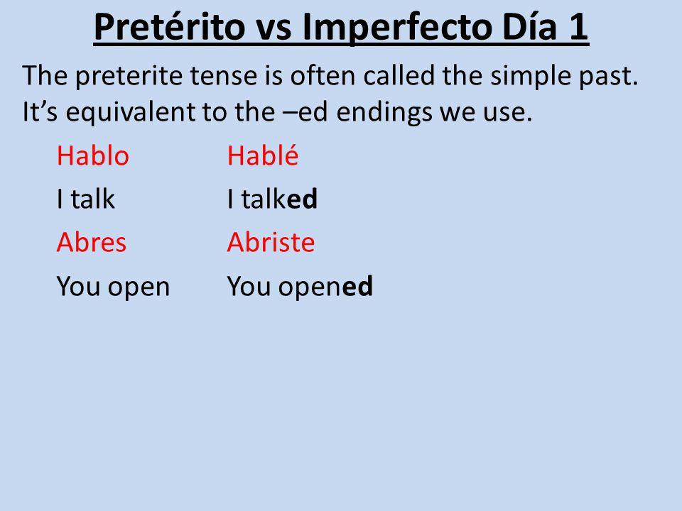 Pretérito vs Imperfecto Día 1 YoNosotros TúVosotros Usted Él Ella Ustedes Ellos Ellas Preterite endings for -ar verbs -é -aste -ó -amos -asteis -aron