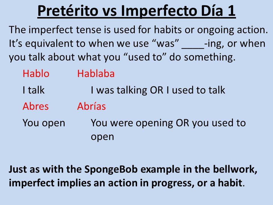 Pretérito vs Imperfecto Día 1 YoNosotros TúVosotros Usted Él Ella Ustedes Ellos Ellas Imperfect endings for -ar verbs -aba -abas -aba -ábamos -abais -aban