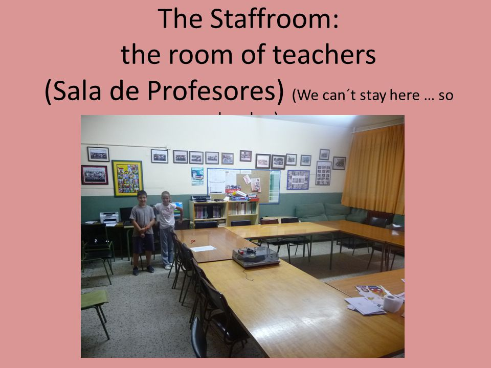 The Staffroom: the room of teachers (Sala de Profesores) (We can´t stay here … so bye, bye)