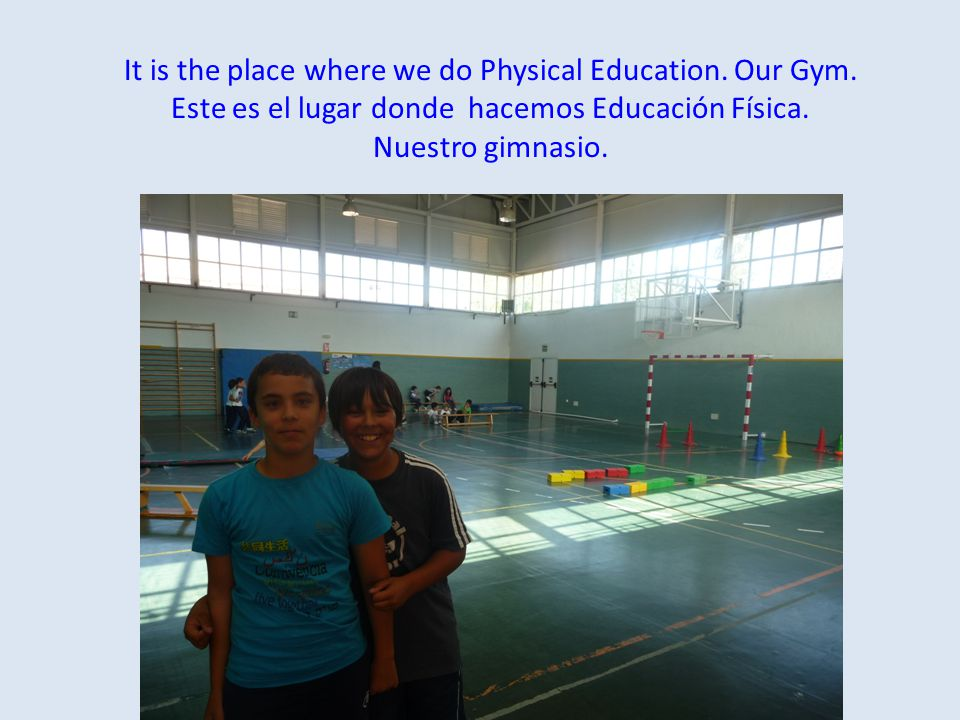It is the place where we do Physical Education. Our Gym.
