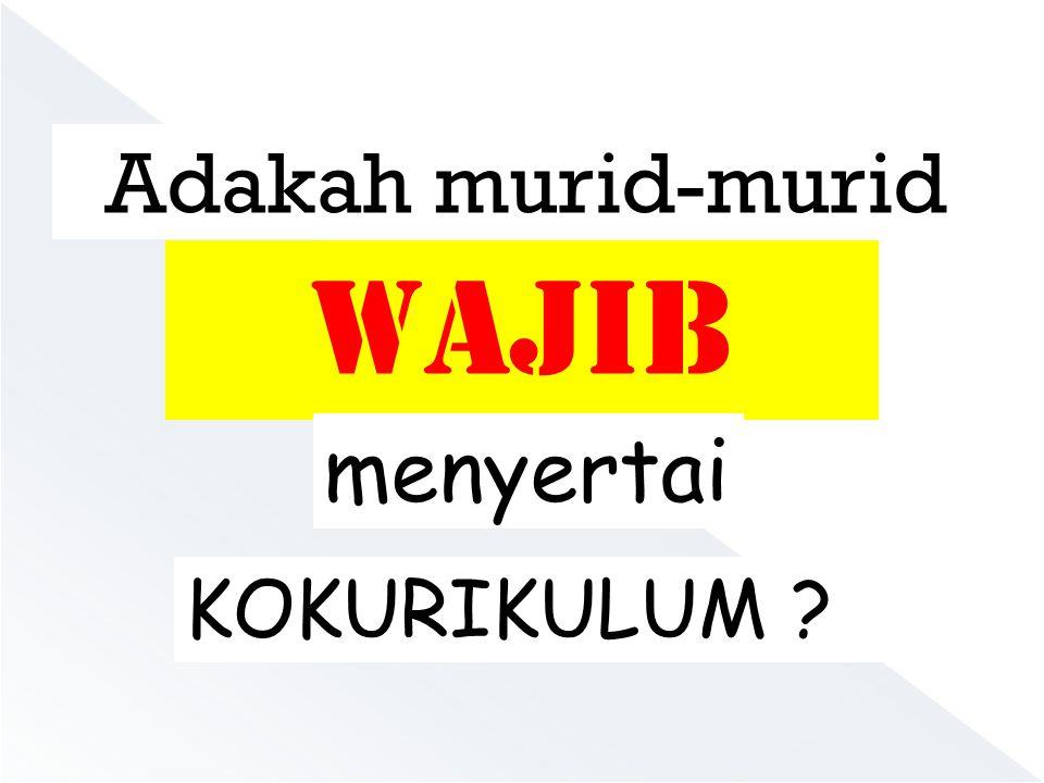 Warta Kerajaan bertarikh 31 Disember 1997 Aktiviti Kokurikulum di sekolah merupakan perkara yang WAJIB disertai oleh semua murid sekolah.