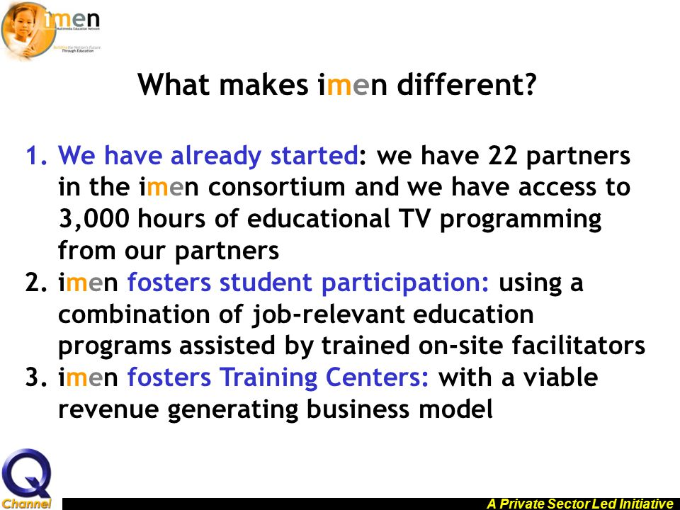 A Private Sector Led Initiative What makes imen different? 1.We have already started: we have 22 partners in the imen consortium and we have access to