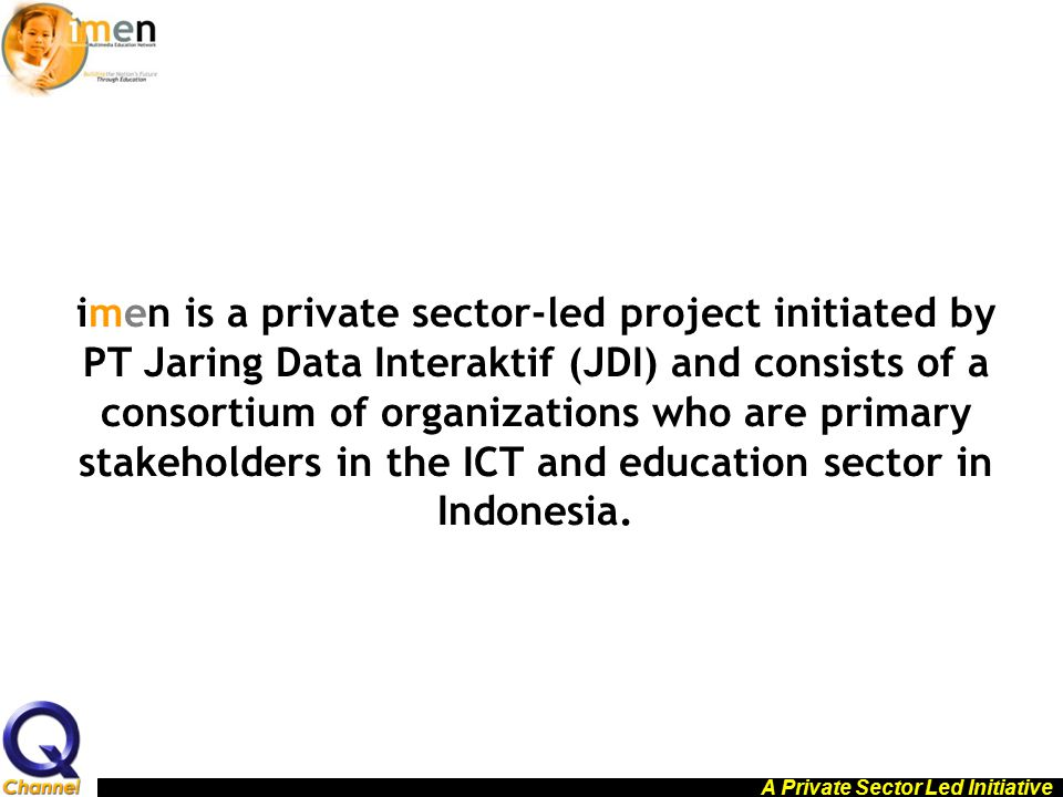 A Private Sector Led Initiative imen is a private sector-led project initiated by PT Jaring Data Interaktif (JDI) and consists of a consortium of orga
