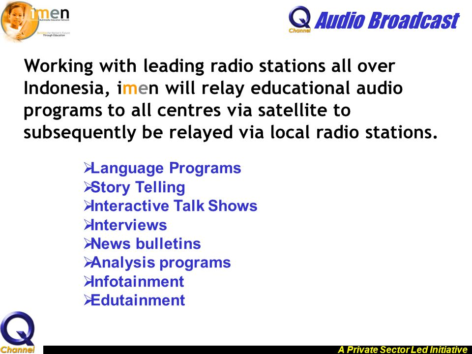 Audio Broadcast Working with leading radio stations all over Indonesia, imen will relay educational audio programs to all centres via satellite to sub