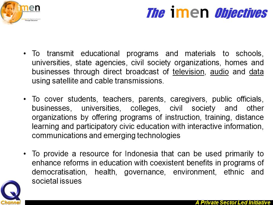 The imen Objectives To transmit educational programs and materials to schools, universities, state agencies, civil society organizations, homes and bu