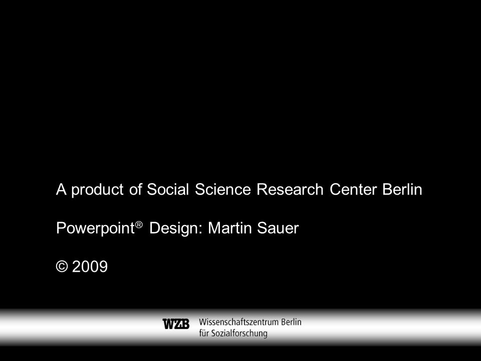 A product of Social Science Research Center Berlin Powerpoint  Design: Martin Sauer © 2009