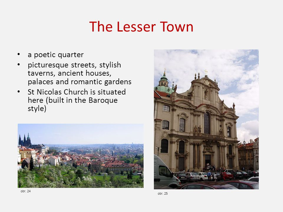 The Lesser Town a poetic quarter picturesque streets, stylish taverns, ancient houses, palaces and romantic gardens St Nicolas Church is situated here (built in the Baroque style) obr.