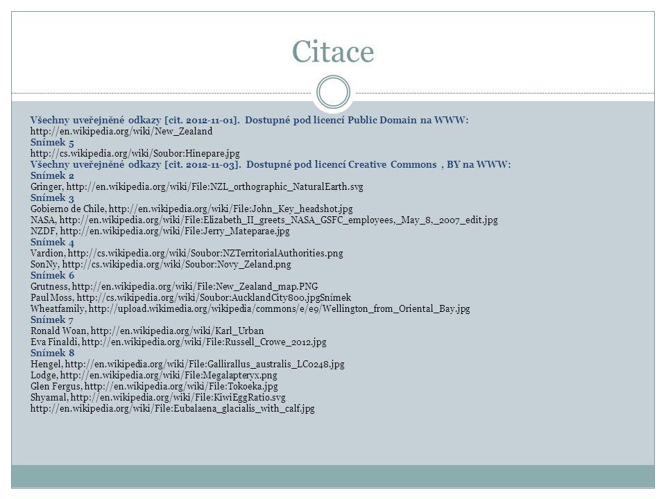 Citace Všechny uveřejněné odkazy [cit. 2012-11-01]. Dostupné pod licencí Public Domain na WWW: http://en.wikipedia.org/wiki/New_Zealand Snímek 5 http: