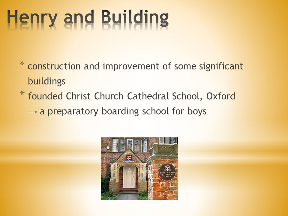 * construction and improvement of some significant buildings * founded Christ Church Cathedral School, Oxford → a preparatory boarding school for boys