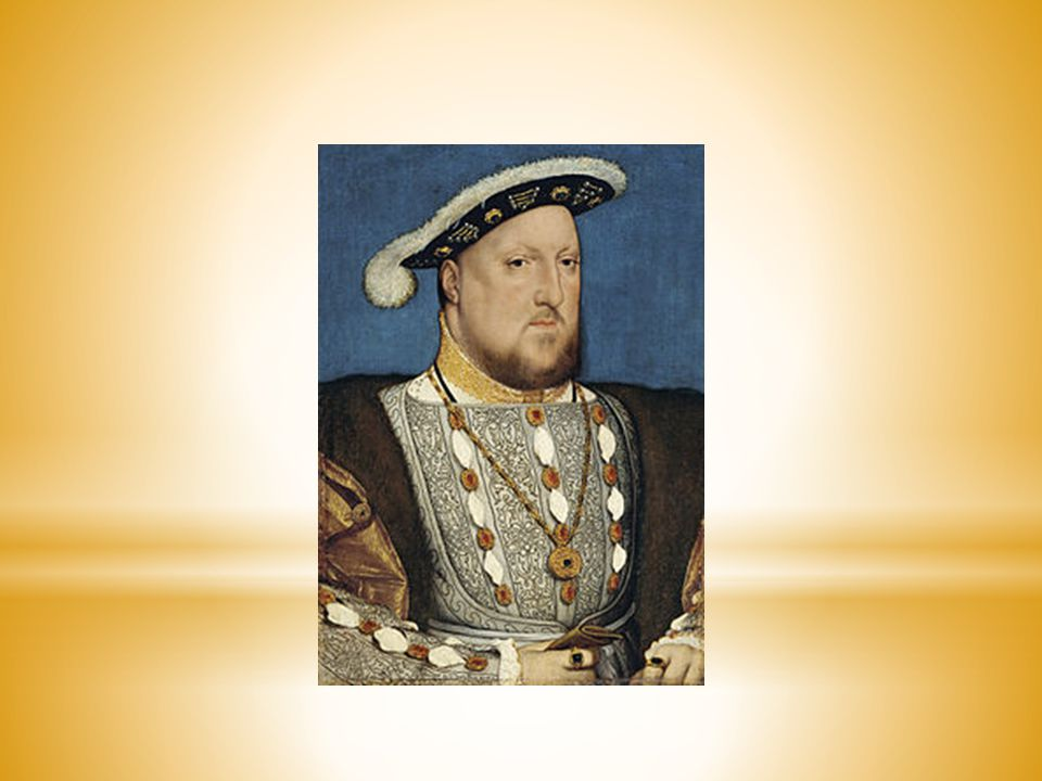* 28 June 1491 - 28th Jan 1547 * king of England: 1509 – his death * 2nd monarch of the TUDOR dynasty * the English Reformation * absolute power * six wives