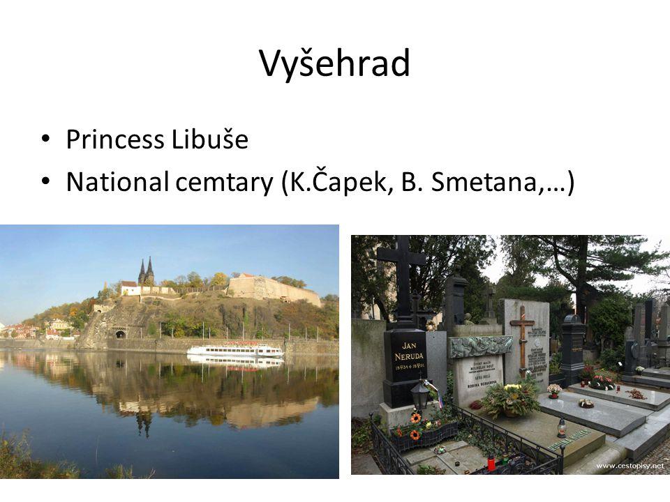 Vyšehrad Princess Libuše National cemtary (K.Čapek, B. Smetana,…)