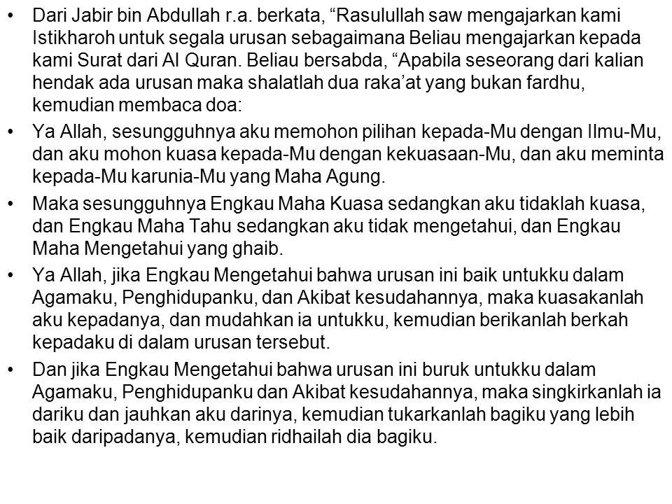"""Dari Jabir bin Abdullah r.a. berkata, """"Rasulullah saw mengajarkan kami Istikharoh untuk segala urusan sebagaimana Beliau mengajarkan kepada kami Surat"""