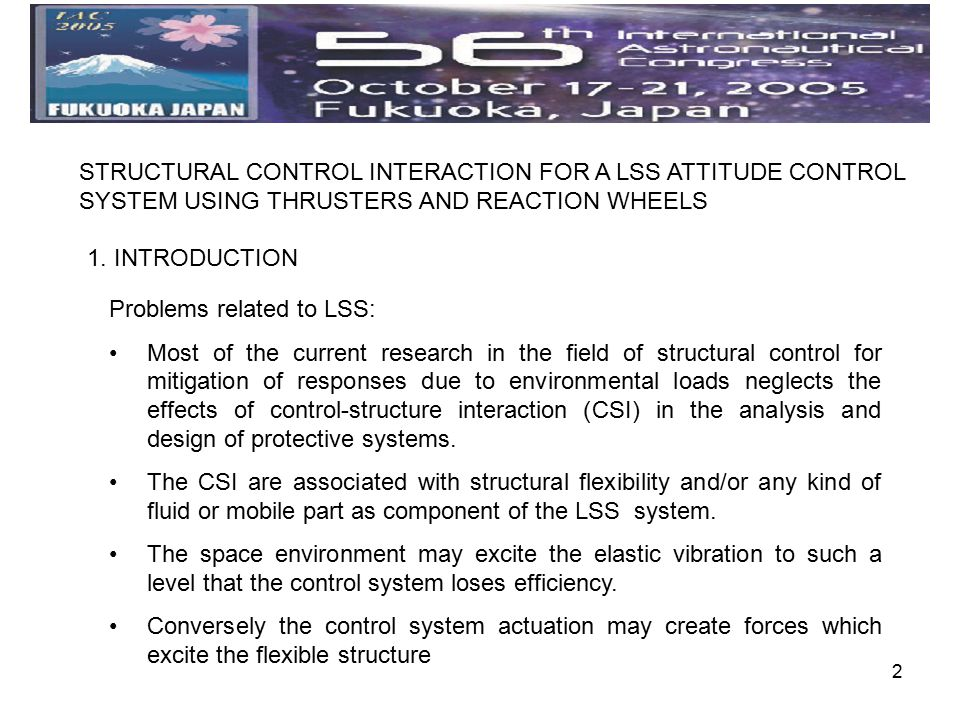 2 STRUCTURAL CONTROL INTERACTION FOR A LSS ATTITUDE CONTROL SYSTEM USING THRUSTERS AND REACTION WHEELS 1. INTRODUCTION Problems related to LSS: Most o