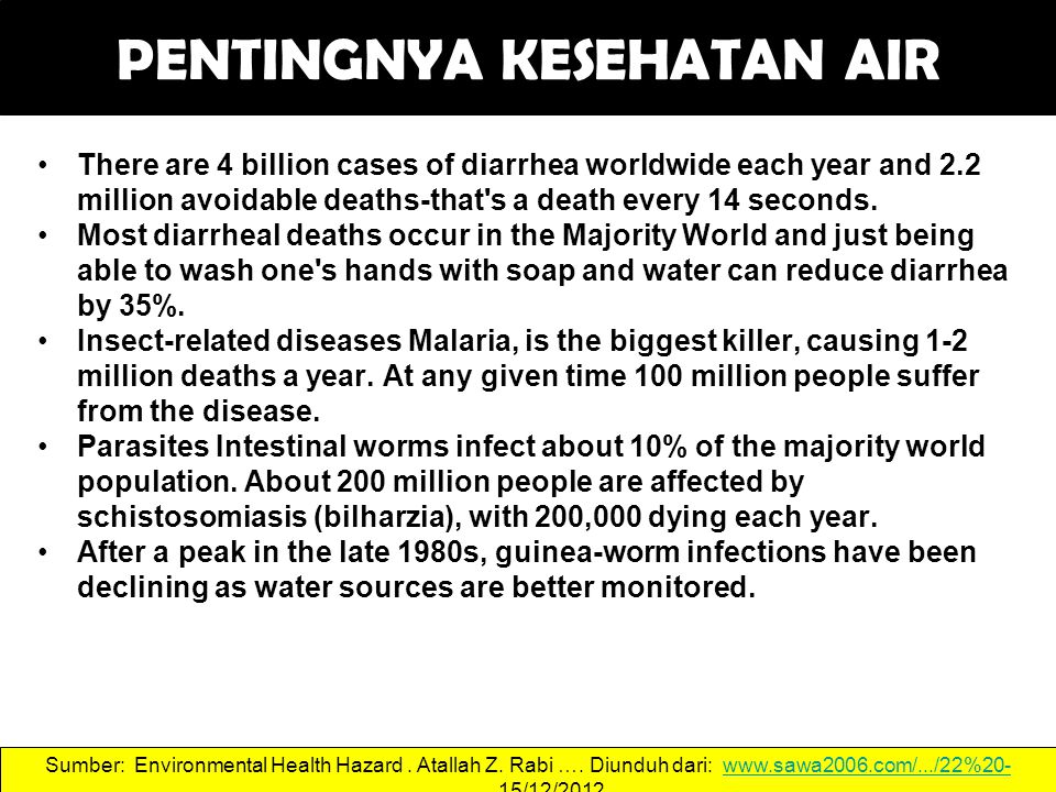 PENTINGNYA KESEHATAN AIR There are 4 billion cases of diarrhea worldwide each year and 2.2 million avoidable deaths-that's a death every 14 seconds. M